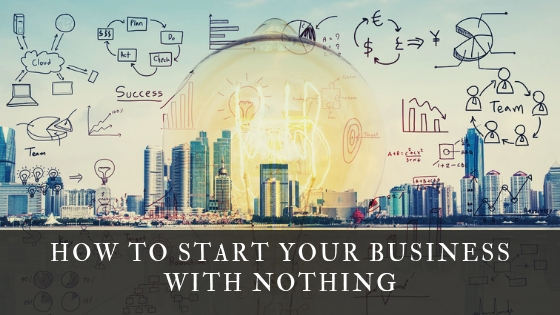 How to start your business with nothing